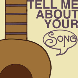 Show cover of Tell Me About Your Song