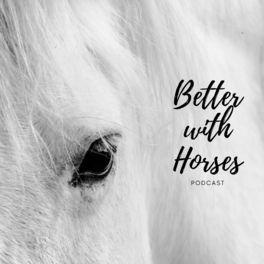 Show cover of Better With Horses Podcast