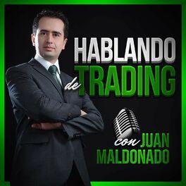Show cover of Hablando de Trading con Juan Maldonado