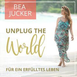 Show cover of Unplug the World - Inspirationen für ein erfülltes Leben