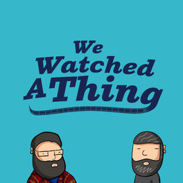 Show cover of We Watched A Thing