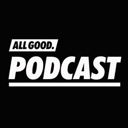 Show cover of ALL GOOD PODCAST