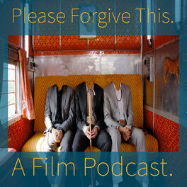 Show cover of Please Forgive This. A Film Podcast. About Films.