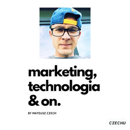 Show cover of Marketing, Technologia, On! – Mateusz Czech