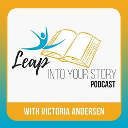 Show cover of The Leap Into Your Story Podcast with Victoria Andersen