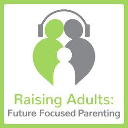 Show cover of Raising Adults: Future Focused Parenting