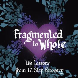 Show cover of Fragmented to Whole: Life Lessons from 12 Step Recovery