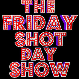 Show cover of The Friday Shot Day Show