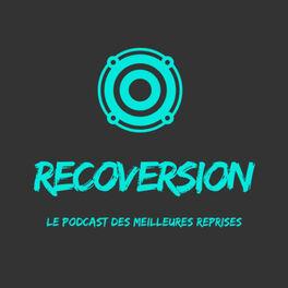 Show cover of Recoversion, le Podcast des Meilleures Reprises