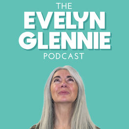 Show cover of The Evelyn Glennie Podcast