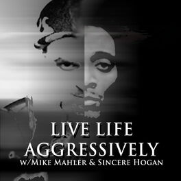 Show cover of Live Life Aggressively Podcast w/Mike Mahler & Sincere Hogan