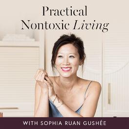 Show cover of Practical Nontoxic Living with Sophia Ruan Gushée
