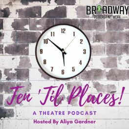 Show cover of Ten 'Til Places: A Theatre Podcast