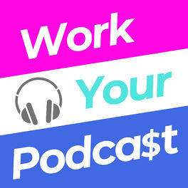 Show cover of Work Your Podcast