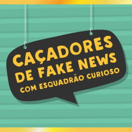 Show cover of Caçadores de Fake News - Esquadrão Curioso